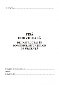 Fisa individuala de instructaj in dom.situatiilor de urg.,format A5